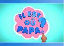 Réalisation Série «Il est où Papa ?»
